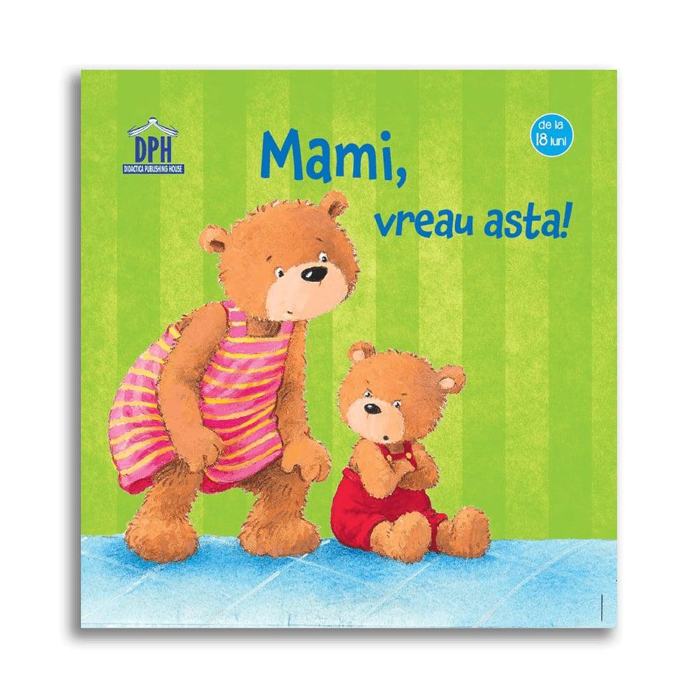 Carte Mami, vreau asta! Editura DPH