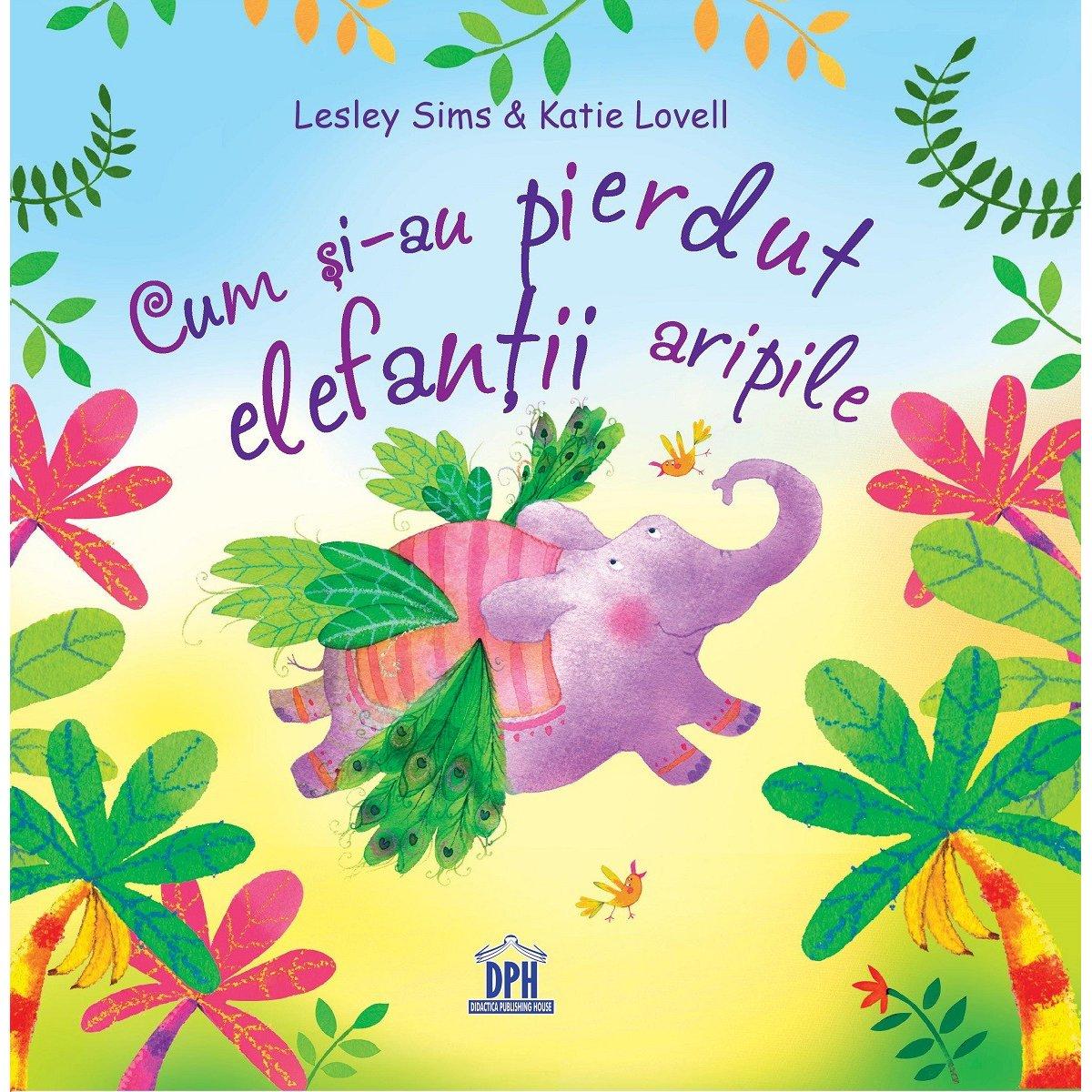 Carte Cum si-au pierdut elefantii aripile, Editura DPH