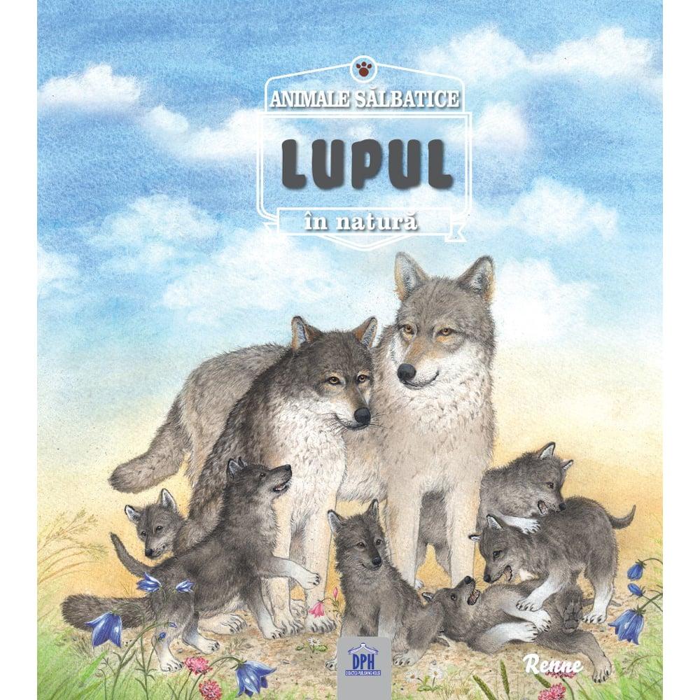 Carte Lupul - animale salbatice in natura, Editura DPH