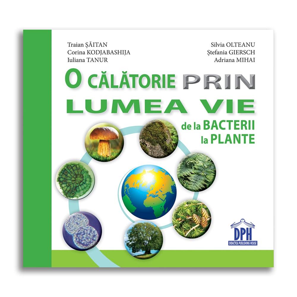 Carte O calatorie prin lumea vie de la bacterii la plante, Editura DPH imagine 2021