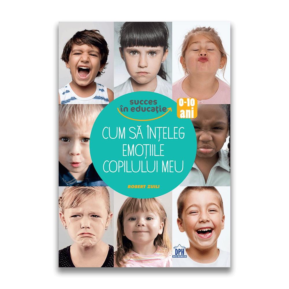 Carte Cum sa inteleg emotiile copilului meu, Editura DPH imagine 2021