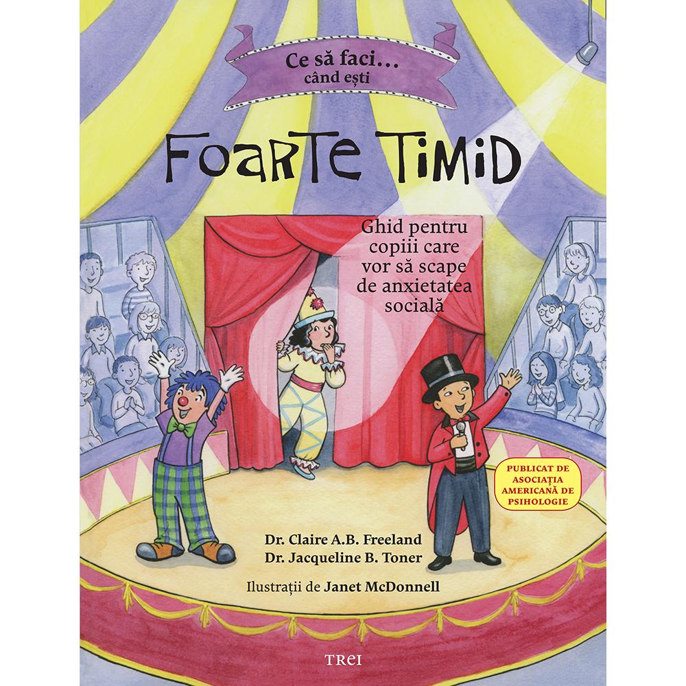 Carte Editura Trei, Ce sa faci cand esti foarte timid, Dr. Claire A.B. Freeland imagine 2021