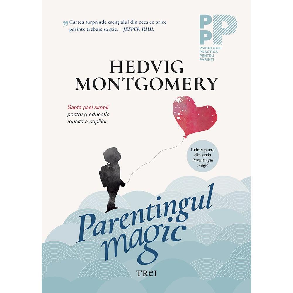 Carte Editura Trei, Parentingul magic, Hedvig Montgomery imagine 2021