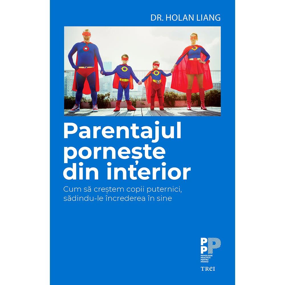 Carte Editura Trei, Parentajul porneste din interior, Dr. Holan Liang imagine