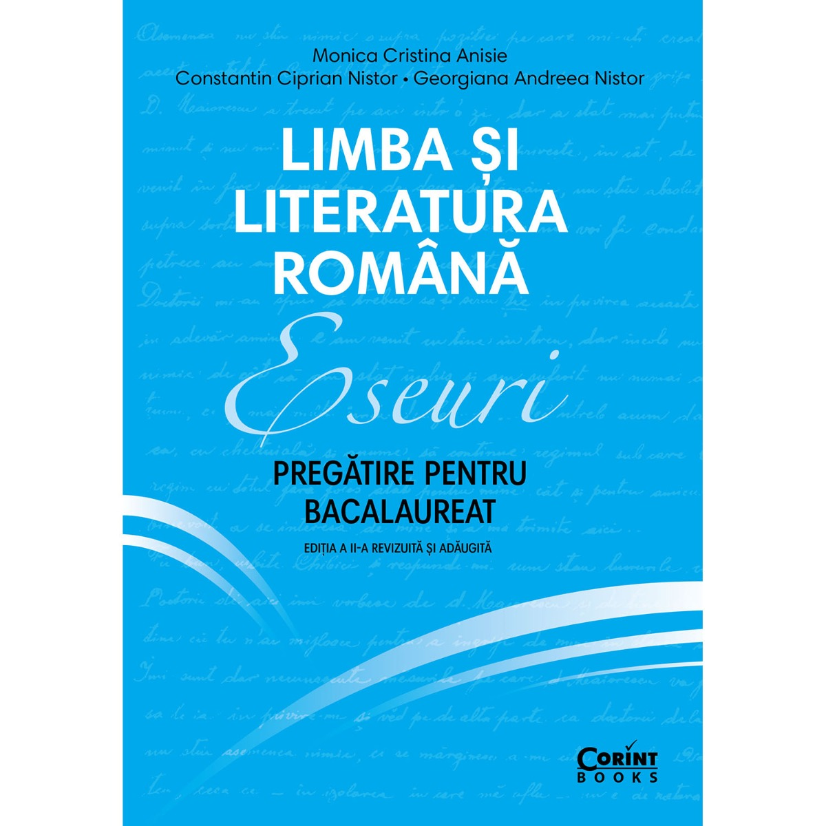 Limba si literatura romana, Eseuri, Pregatire pentru bacalaureat, Ed. II, Monica Cristina Anisie