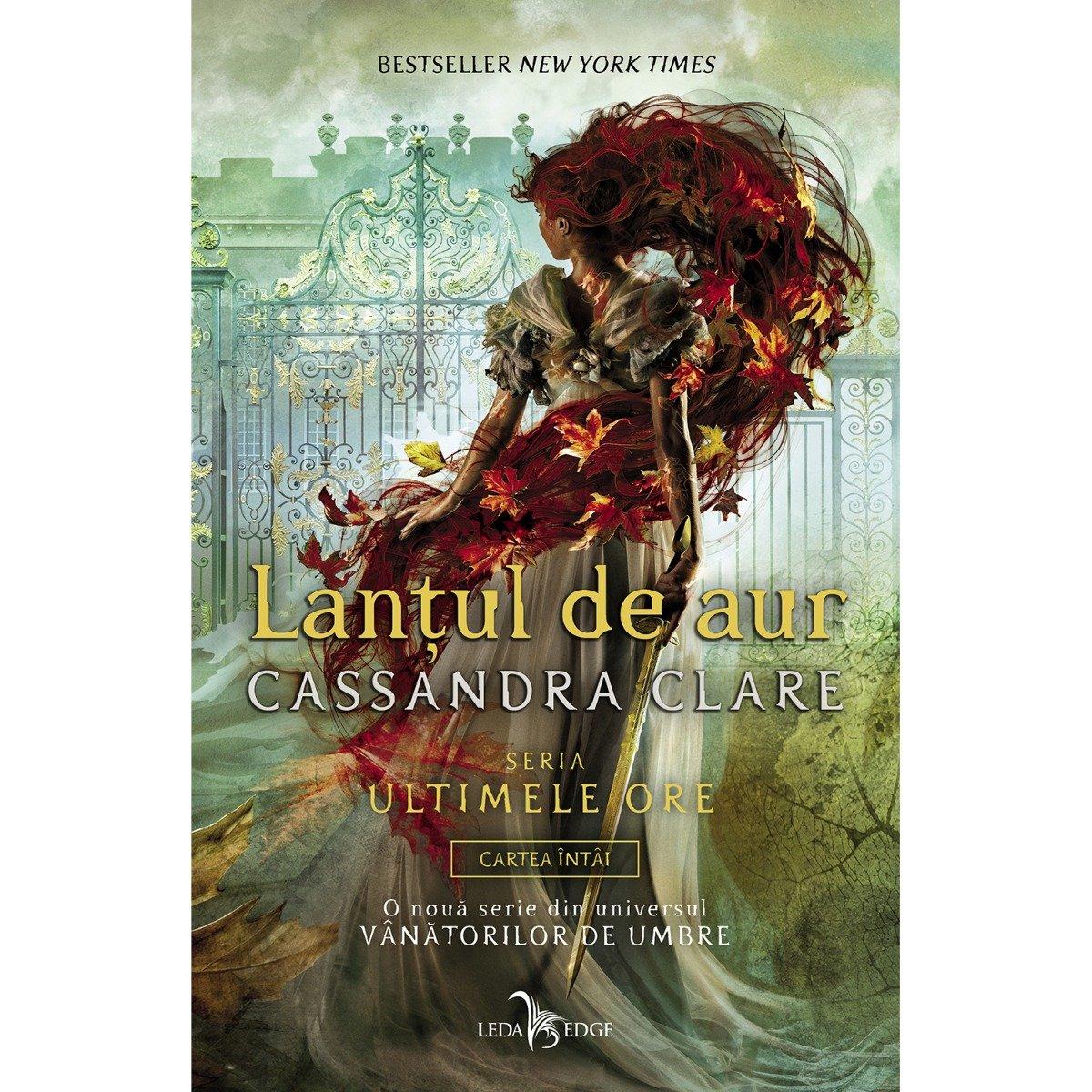 Ultimele ore, Lantul de aur, Vol. 1, Cassandra Clare
