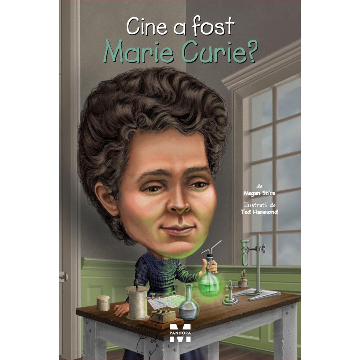 Carte Editura Pandora M, Cine a fost Marie Curie? Megan Stine