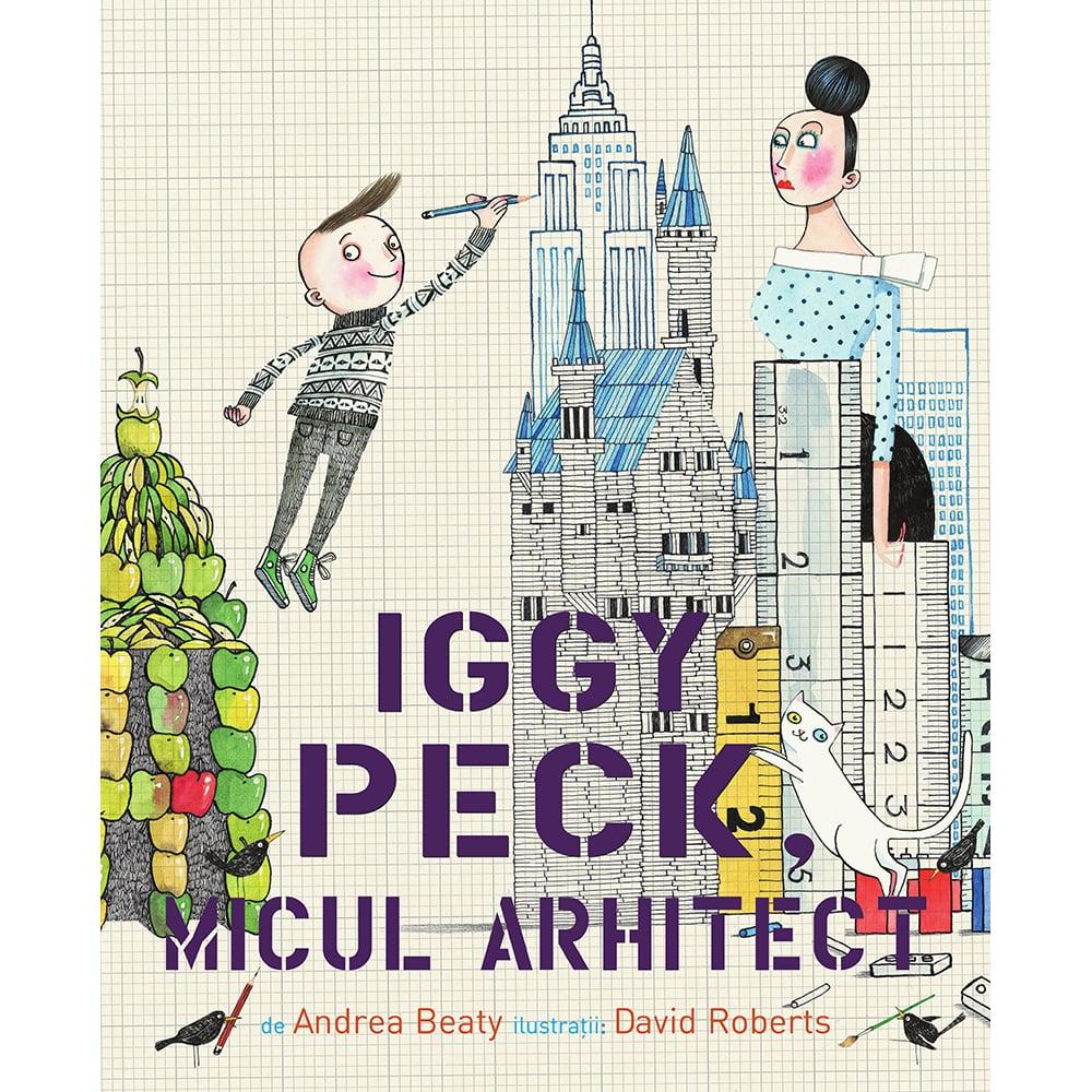 Carte Editura Pandora M, Iggy Peck, micul arhitect, Andrea Beaty