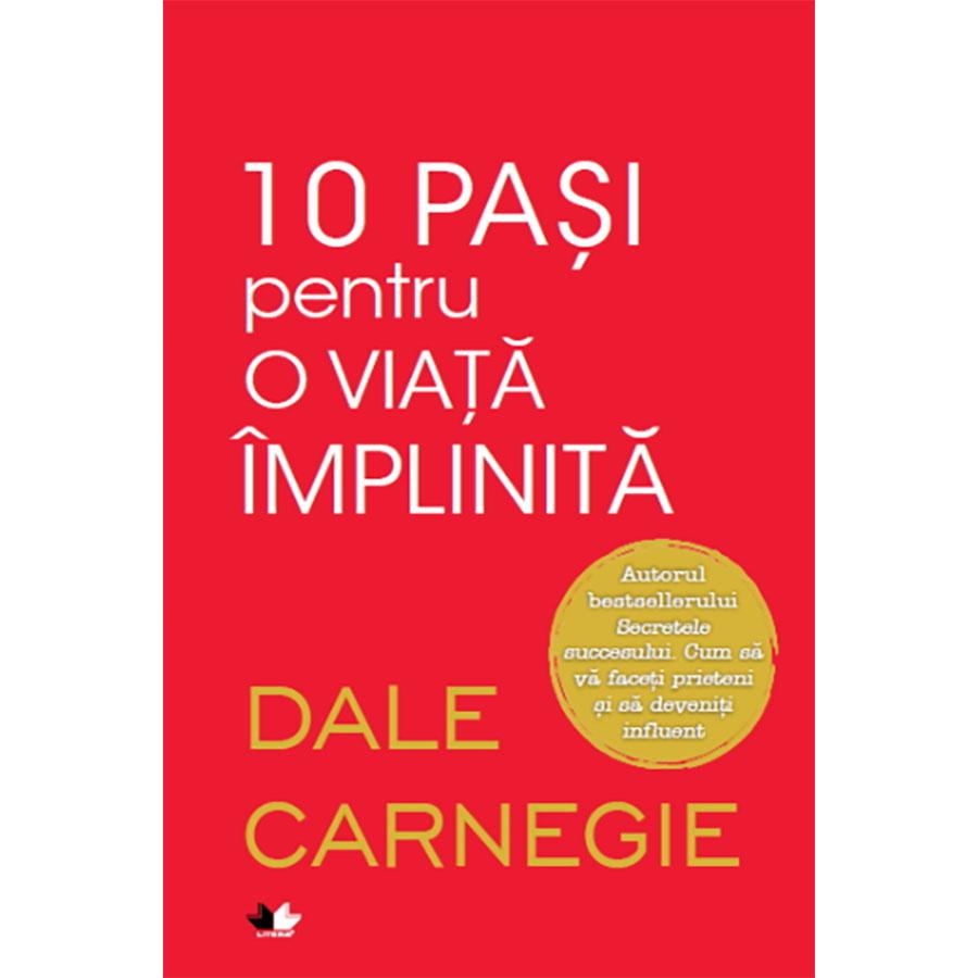 Carte Editura Litera, 10 pasi pentru o viata implinita, Dale Carnegie imagine