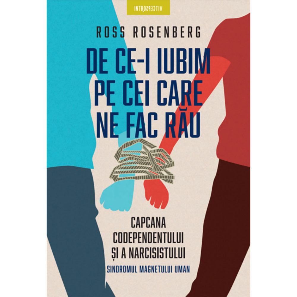 Carte Editura Litera, De ce-i iubim pe cei care ne fac rau, Ross Rosenberg imagine