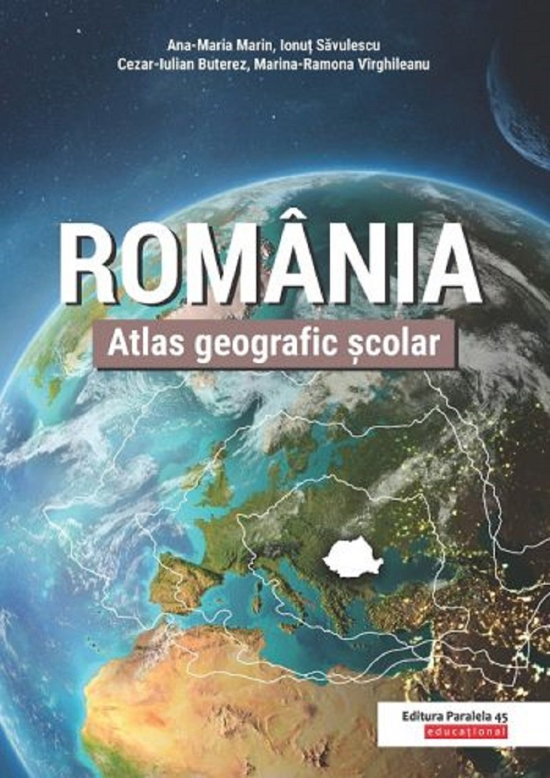 Atlas geografic scolar. Romania, Ana-Maria Marin, Ionut Savulescu