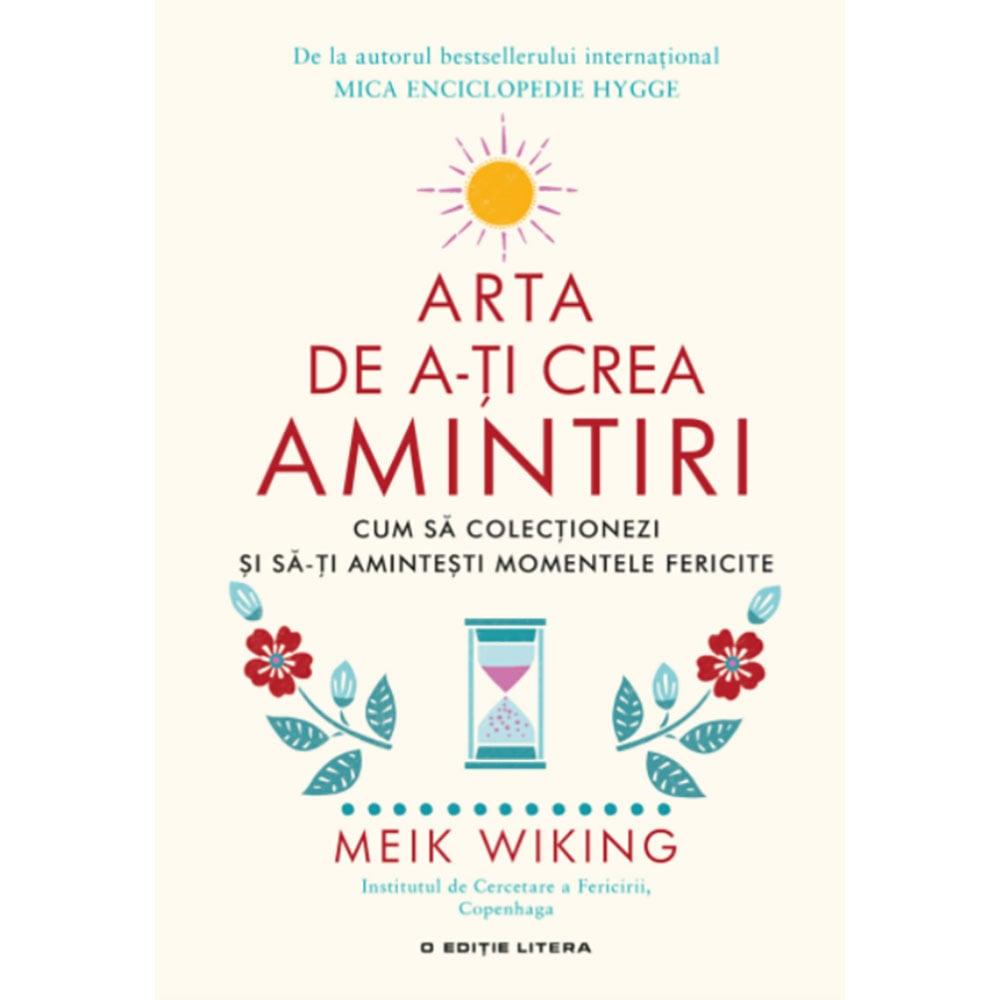 Carte Editura Litera, Arta de a-ti crea amintiri, Meik Wiking imagine