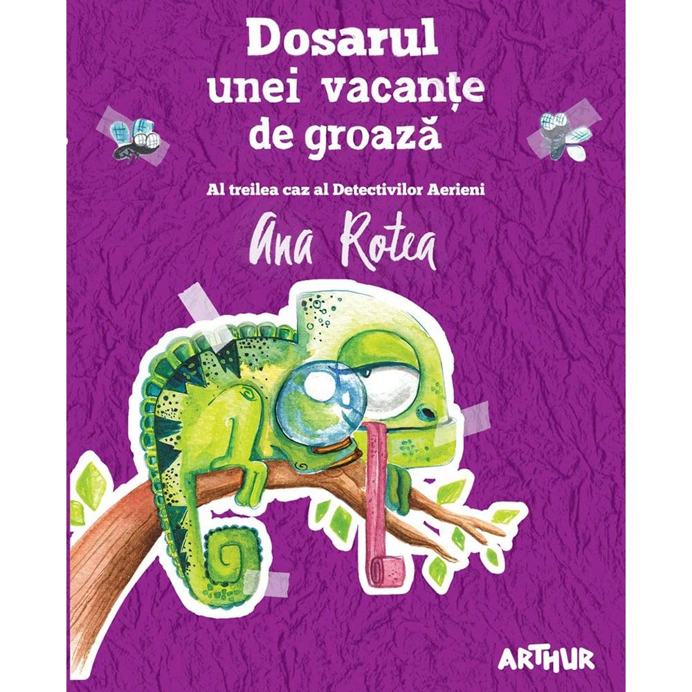 Carte Editura Arthur, Dosarul unei vacante de groaza, Ana Rotea