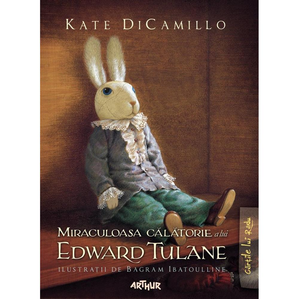 Carte Editura Arthur, Miraculoasa calatorie a lui Edward Tulane, Kate DiCamillo imagine