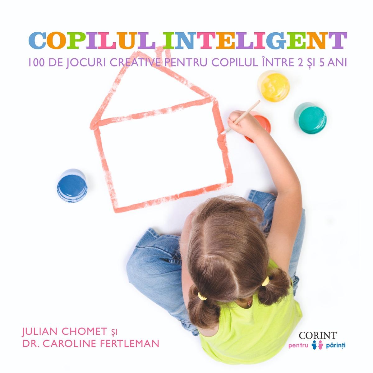 Carte Editura Corint, Copilul inteligent, Julian Chomet, Dr. Caroline Fertleman imagine 2021