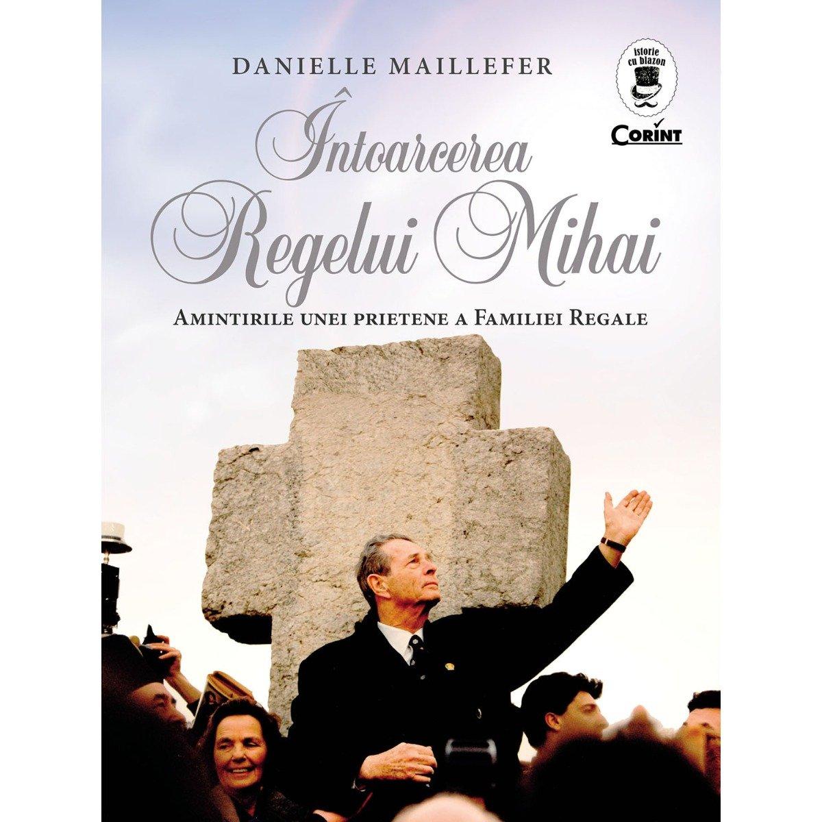 Carte Editura Corint, Intoarcerea Regelui Mihai, Danielle Maillefer imagine