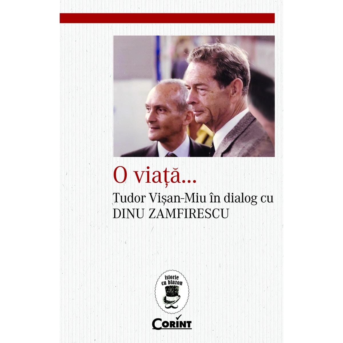 Carte Editura Corint, O viata. Tudor Visan-Miu in dialog cu Dinu Zamfirescu, Dinu Zamfirescu, Tudor Visan-Miu imagine