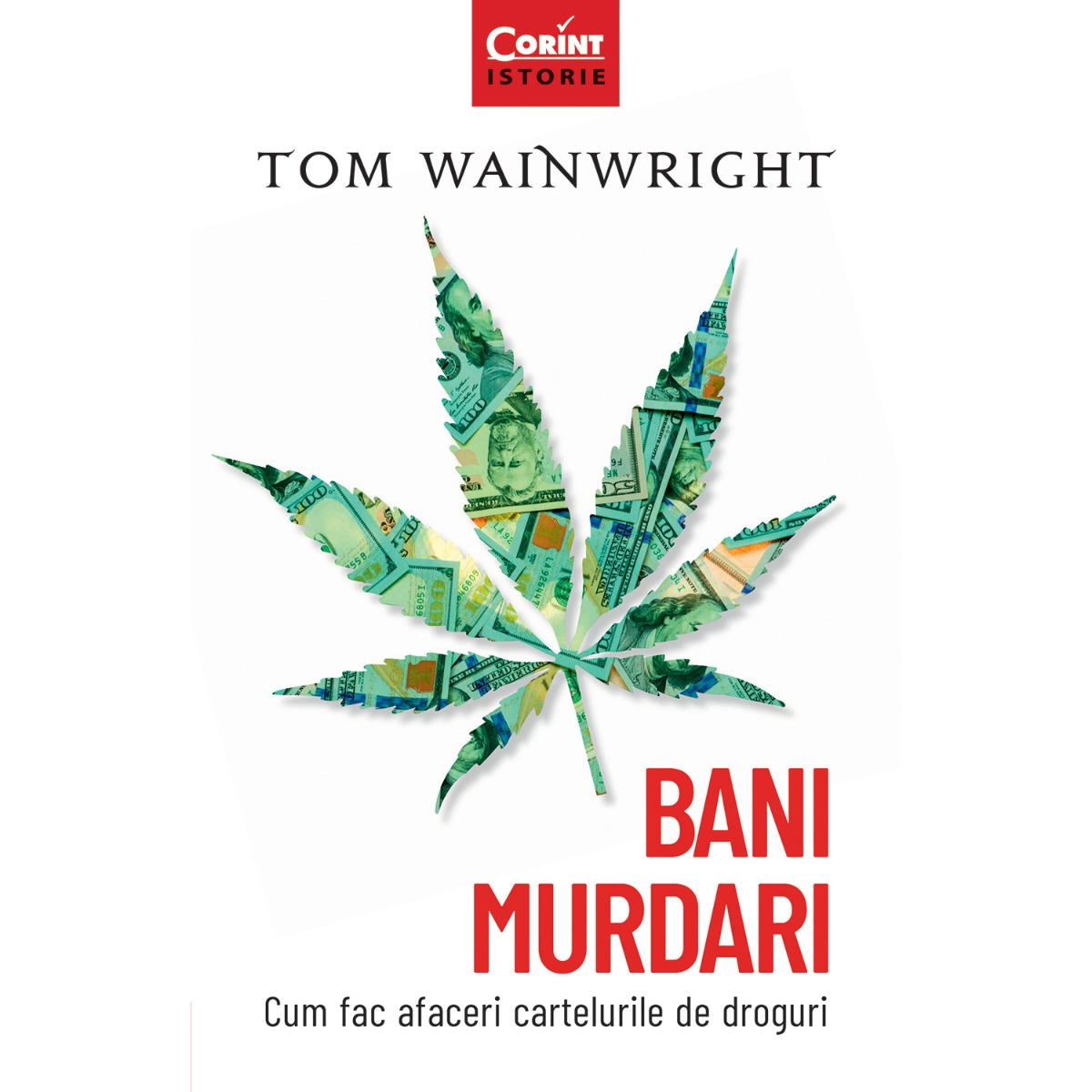 Carte Editura Corint, Bani murdari. Cum fac afaceri cartelurile de droguri, Tom Wainwright imagine