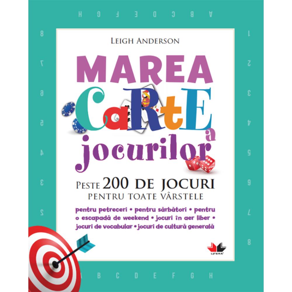 Carte Editura Litera, Marea carte a jocurilor. Peste 200 de jocuri pentru toate varstele