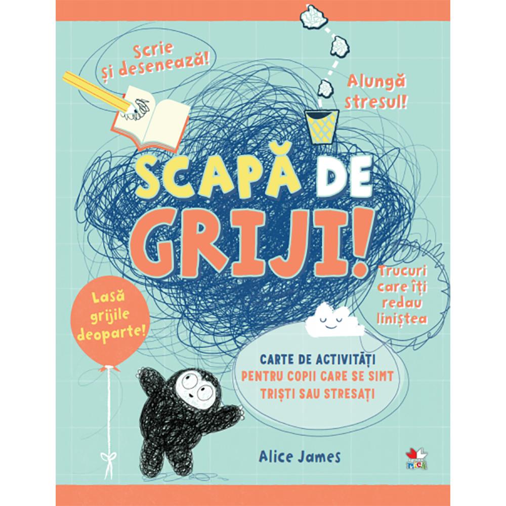 Carte Editura Litera, Scapa de griji! Carte de activitati pentru copii care se simt uneori tristi sau stresati