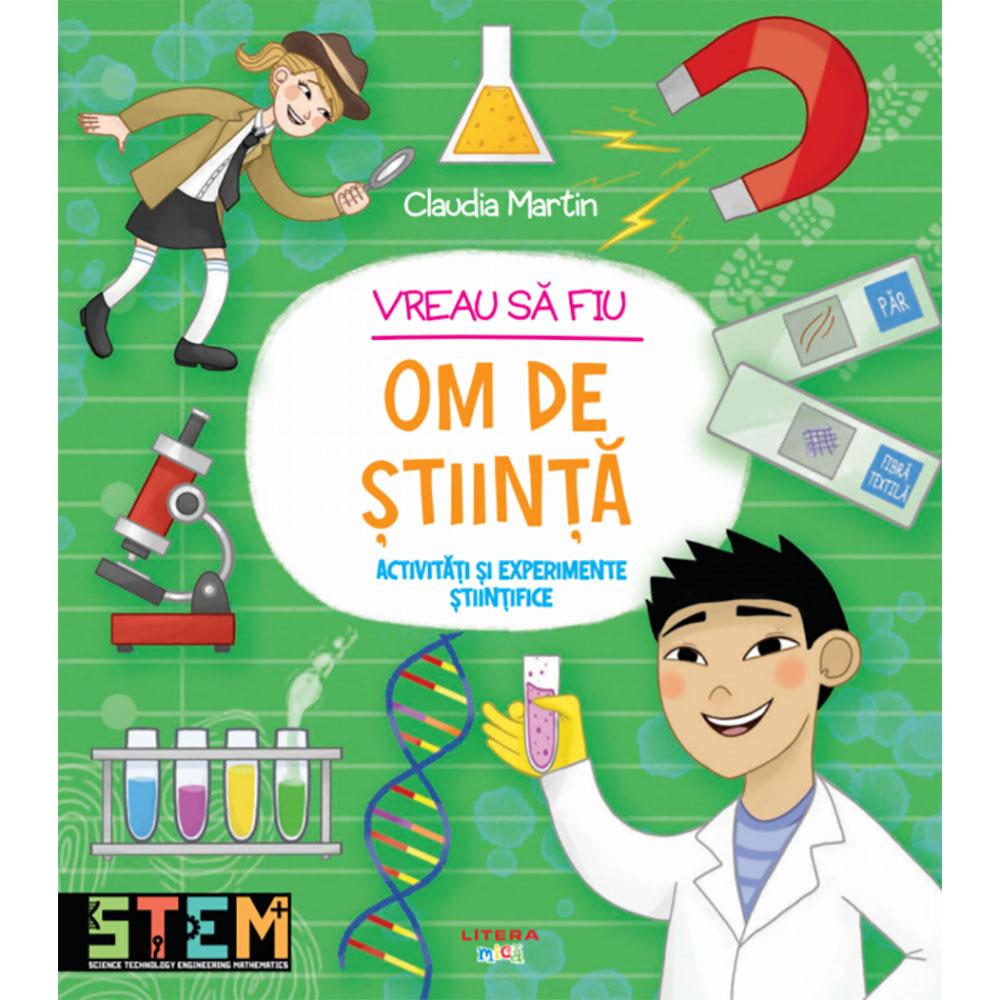 Carte Editura Litera, Vreau sa fiu om de stiinta, Claudia Martin