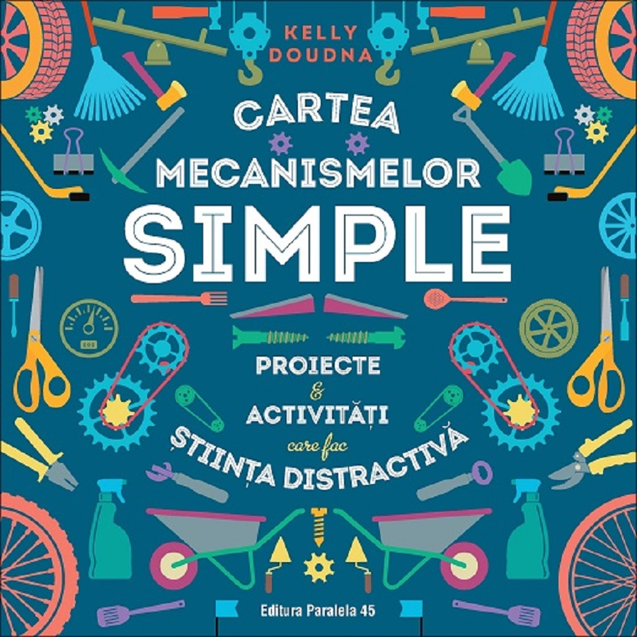 Cartea mecanismelor simple. Proiecte si activitati care fac stiinta distractiva, Kelly Doudna
