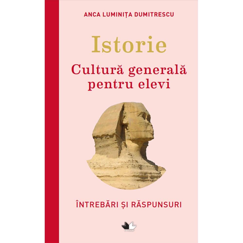 Carte Editura Litera, Istorie. Cultura generala pentru elevi, Anca Luminita Dumitrescu