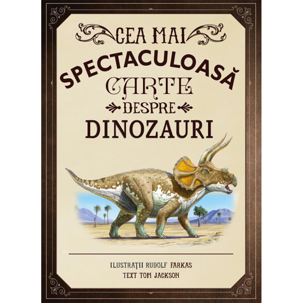 Carte Editura Litera, Cea mai spectaculoasa carte despre dinozauri