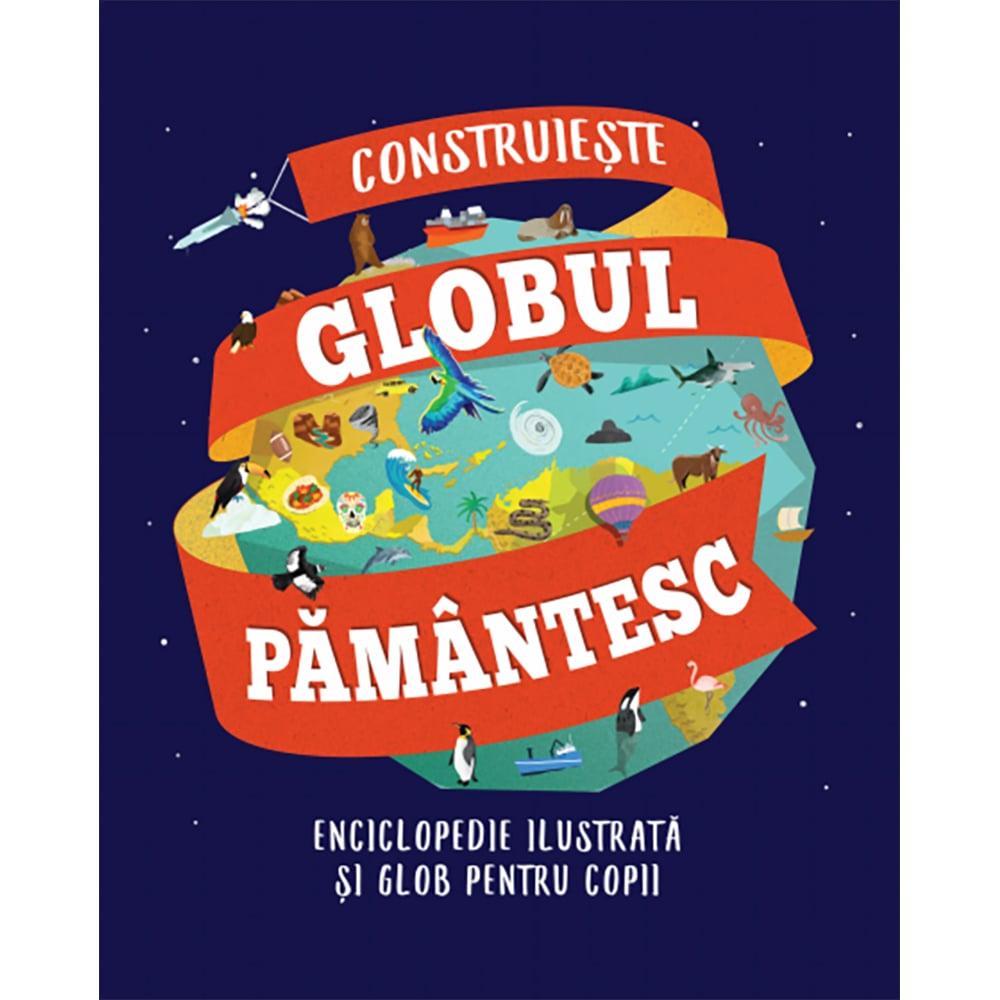Carte Editura Litera, Construieste globul pamantesc. Enciclopedie ilustrata si glob pentru copii