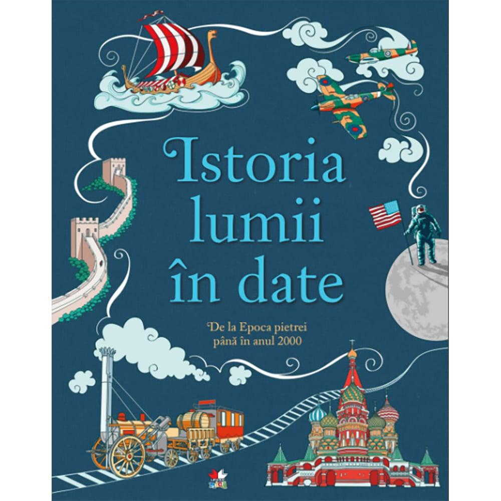 Carte Editura Litera, Istoria lumii in date. De la epoca pietrei pana in anul 2000