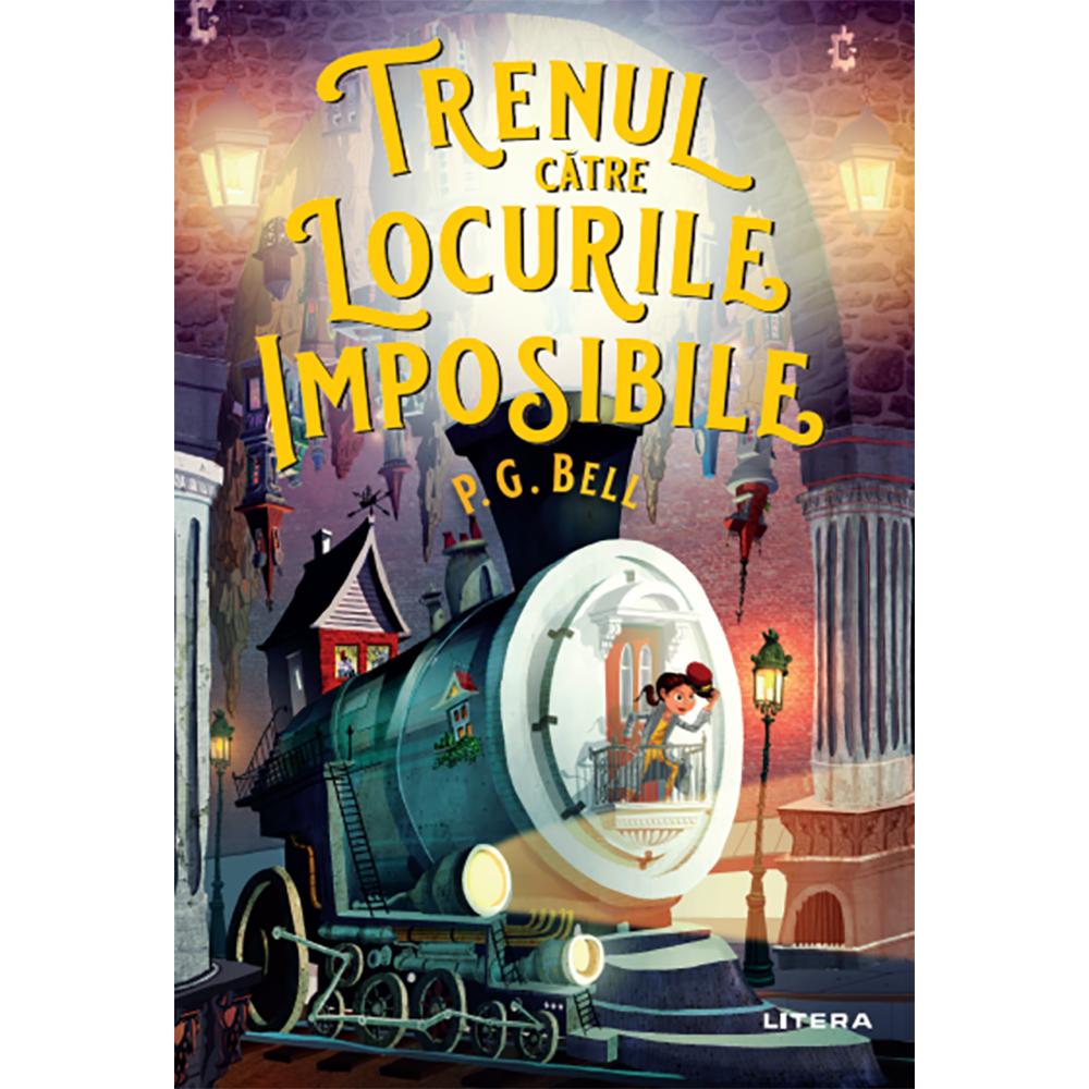 Carte Editura Litera, Trenul catre locurile imposibile, P.G. Bell imagine 2021