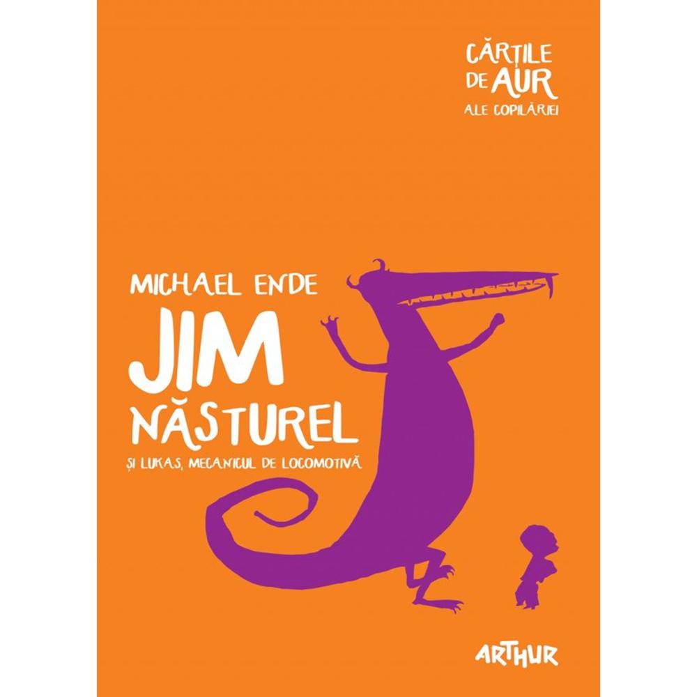 Carte Editura Arthur, Jim nasturel si Lukas, mecanicul de locomotiva (Cartile de Aur 6), Michael Ende