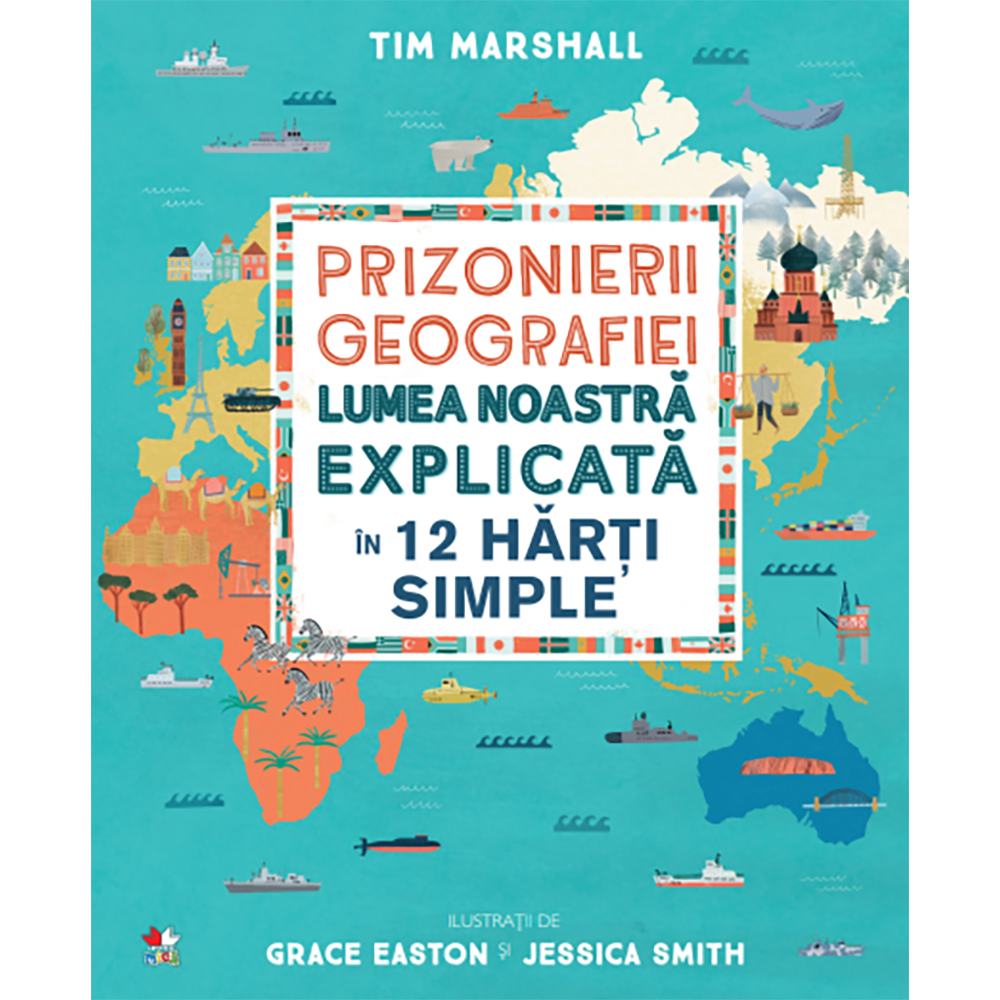 Carte Editura Litera, Prizonierii geografiei. Lumea noastra explicata in 12 harti simple, Tim Marshall