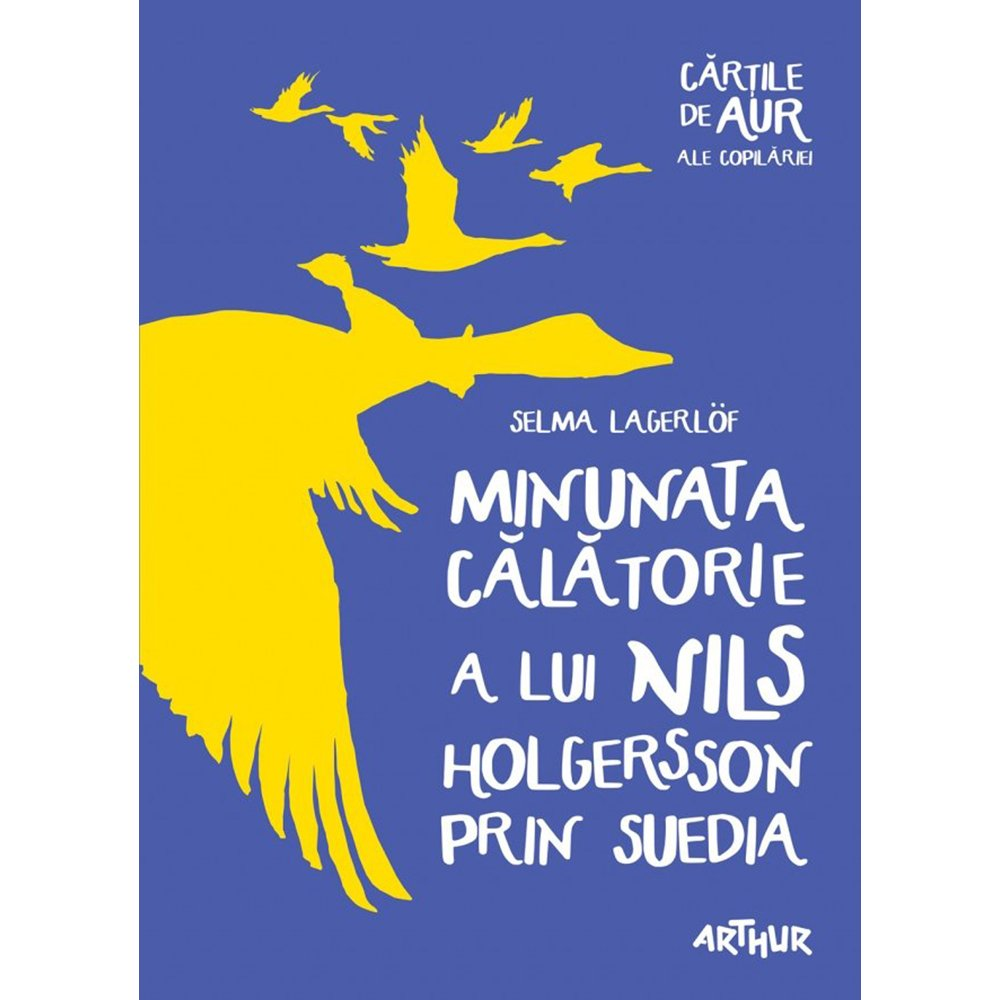 Carte Editura Arthur, Minunata calatorie a lui Nils Holgersson prin Suedia, Selma Lagerlof