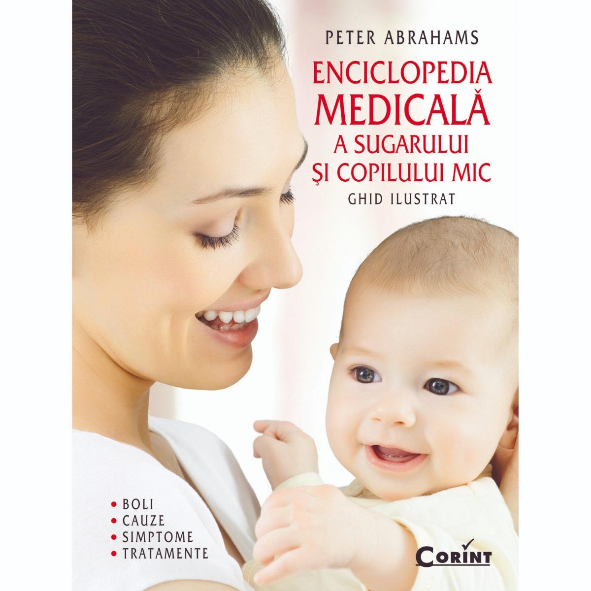 Carte Editura Corint, Enciclopedia Medicala A Sugarului Si Copilului Mic, Peter Abrahams