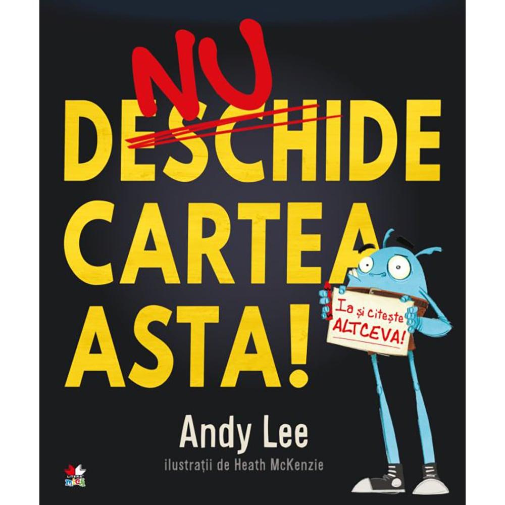 Carte Editura Litera, Nu deschide Cartea asta! Andy Lee