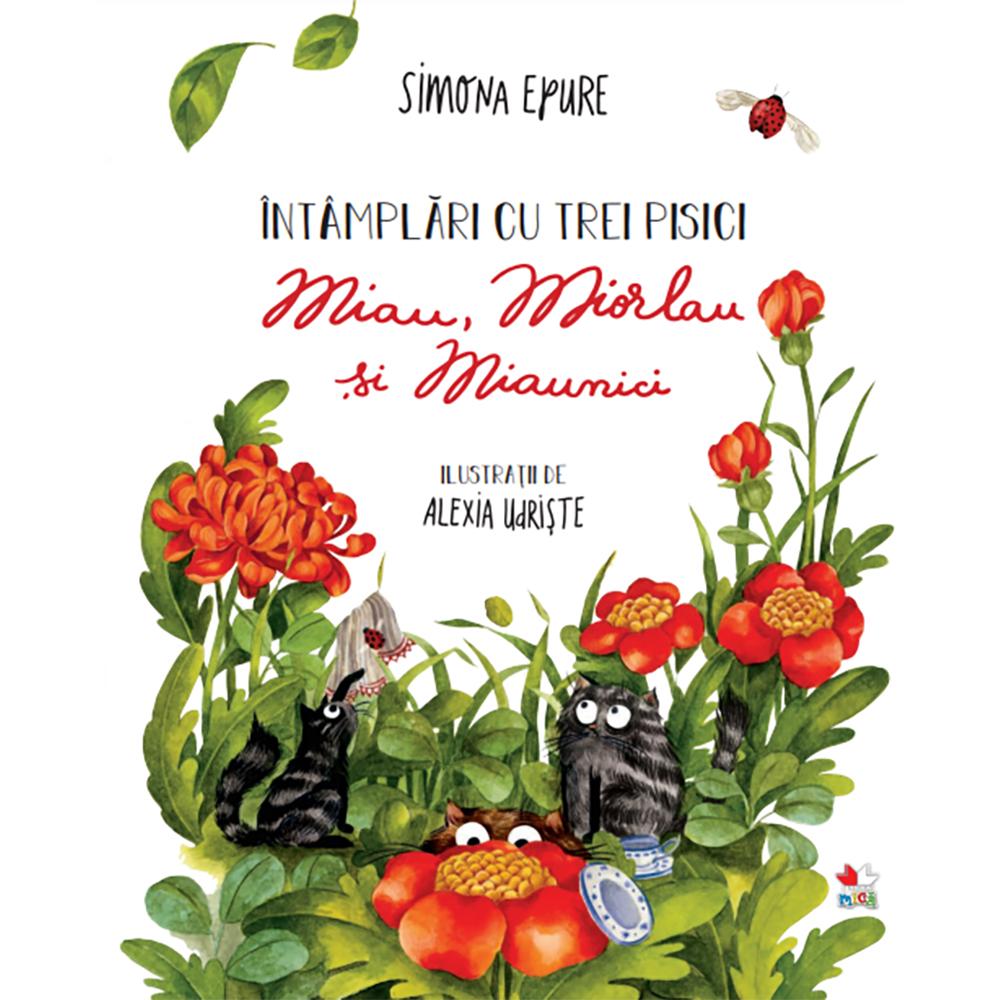 Carte Editura Litera, Intamplari cu trei pisici. Miau, Miorlau si Miaunici, Simona Epure