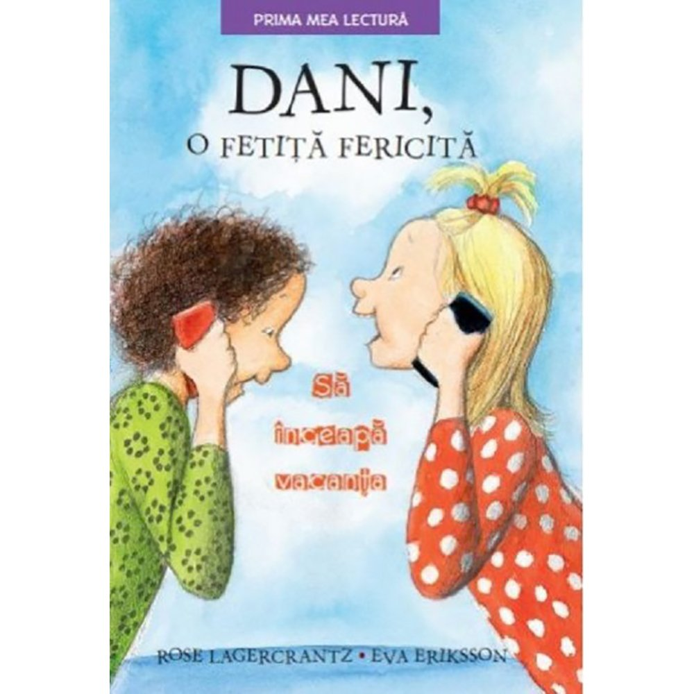 Carte Editura Litera, Dani, o fetita fericita. Sa inceapa vacanta, Rose Lagercrantz