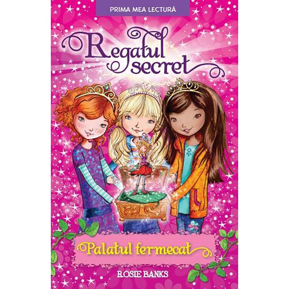 Carte Editura Litera, Regatul secret. Palatul fermecat, Rosie Banks