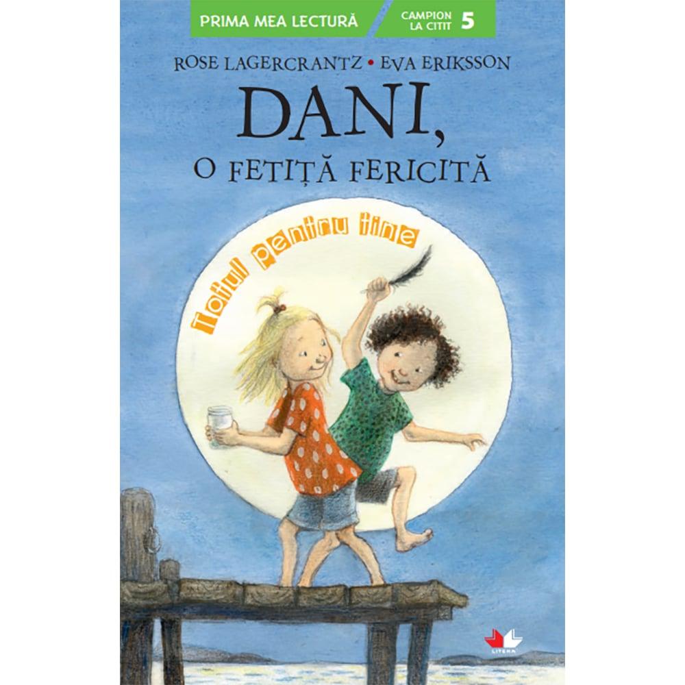 Carte Editura Litera, Dani, o fetita fericita. Totul pentru tine, Rose Lagercrantz, Eva Eriksson