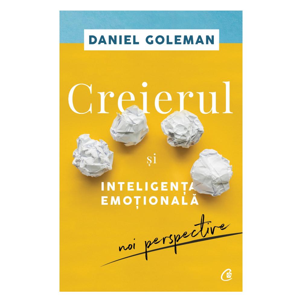 Creierul si inteligenta emotionala Editia II, Daniel Goleman imagine