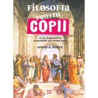 9786068780474_001w Carte Editura Pandora M, Filosofia pentru copii. 40 de raspunsuri la curiozitatile tale despre lume, David A. White