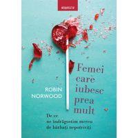 Carte Editura Litera, Femei care iubesc prea mult, Robin Norwood