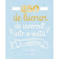 Carte Editura Litera, 250 de lucruri de incercat intr-o viata - in calatorie, Elise de Rijck