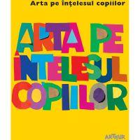 BCGALB_001w Carte Editura Arthur, Arta pe intelesul copiilor. Cartea galbena, Amanda Renshaw