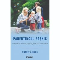 BOK.0141_001w Carte Editura Corint, Parentingul pasnic. Cum sa-ti iubesti copilul fara sa-l controlezi, Nancy S. Buck