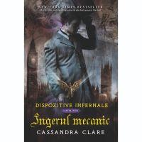 Carte Editura Corint, Dispozitive infernale vol. 1 Ingerul mecanic 2016, Cassandra Clare