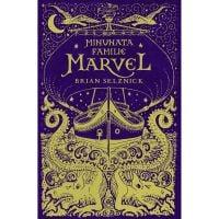 Carte Editura Corint, Minunata familie Marvel, Brian Selznick