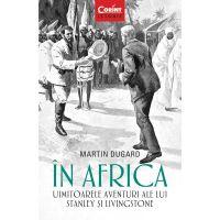 Carte Editura Corint, In Africa. Uimitoarele aventuri ale lui Stanley si Livingstone, Martin Dugard