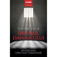 Carte Editura Corint, Drumul Damascului. Spovedania unui fost tortionar, Doina Jela
